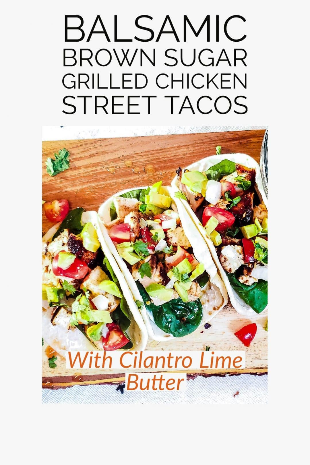 "The pin for grilled chicken street tacos. There is black text on the top that says ""balsamic brown sugar grilled chicken street tacos."" On the bottom there is text in orange that says, ""With Cilantro Lime Butter."""