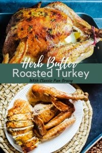"Pin for herb butter roasted turkey with classic pan gravy recipe. The image is a collage. The top image is of a whole roasted turkey in a deep roasting pan. The image is taken at a 45 degree angle. The pan is sitting on blue counter top and the shot is taken close up. The bottom image is taken from above.. The image is of carved turkey on a white plate. The plate is sitting on a tan basket weave place mat that is sitting on a blue counter top. The bottom right corner shows a small peek of a thanksgiving side dish. In the center of the image is the words ""Herb butter roasted turkey with classic pan gravy"" in white and black lettering on a green background."