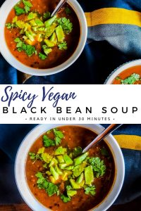 "Pin for vegan black bean soup recipe. The image is a collage. The bottom image is a overhead close up shot of the soup in a white bowl. The soup has diced avocado and cilantro on top and a silver spoon in the bowl on the right side. There is a blue, yellow and grey towel on the right side of the bowl. The top image is of two bowls of the soup. Both are in white bowls and out of frame. There is the same blue, yellow and grey towel next to the bowls. In the center of the two images is a white bar. On top is text in cursive blue that says ""spicy vegan."" Under that in black text it says, ""black bean soup"". Under that in smaller black text it says, ""ready in under 30 minutes"""